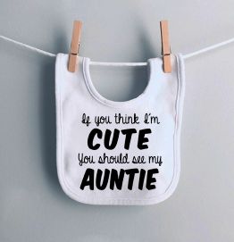 If you think I'm cute you should see my Auntie Funny Baby Bib