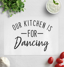 Our Kitchen Is For Dancing Chopping Board