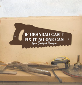 Personalised  If Grandad cant fix it no one can Saw Shed Sign